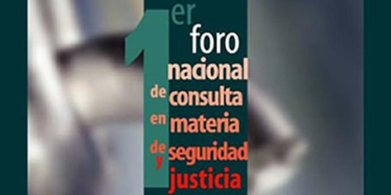 Primer Foro Nacional de Consulta en Materia de Seguridad y Justicia